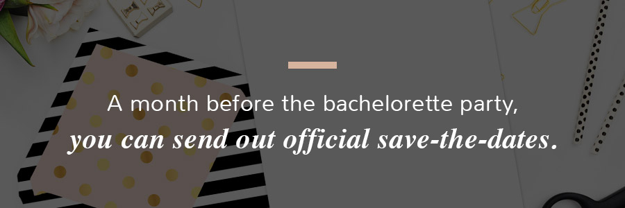 send out bachelorette party save the dates one month before