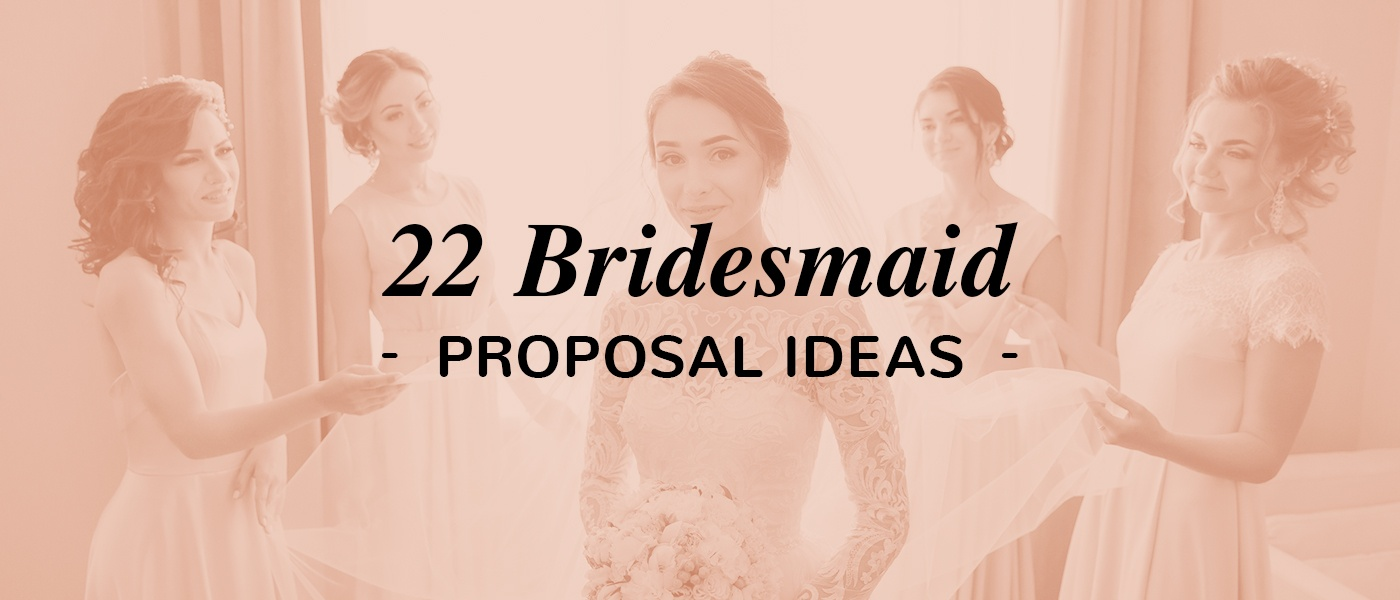 22 Bridesmaid Proposal Ideas